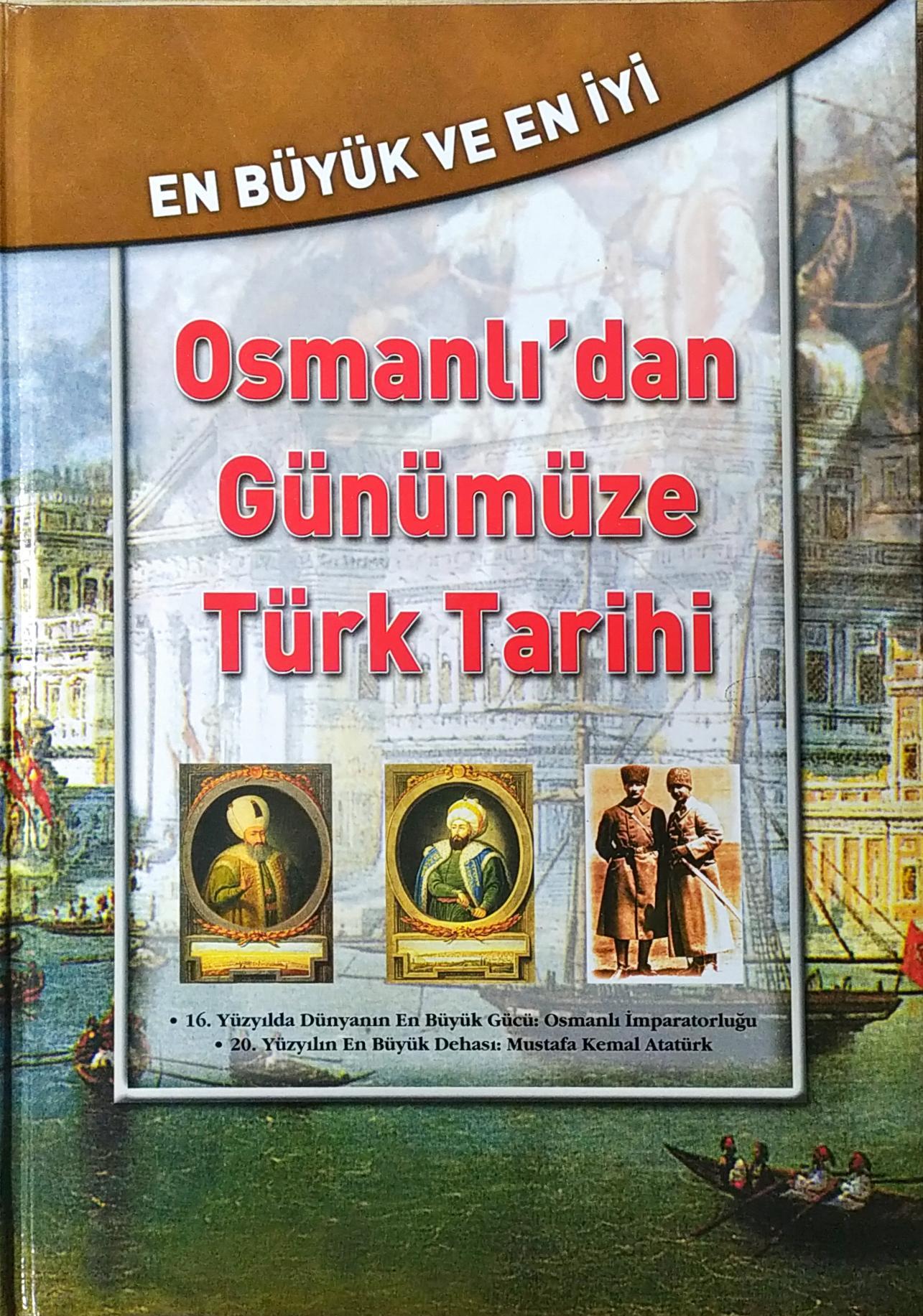 En Büyük Ve En İyi Osmanlı'dan Günümüze Türk Tarihi